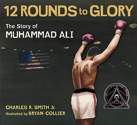 Twelve Rounds to Glory By Smith, Charles R., Jr./ Collier, Bryan (ILT)
