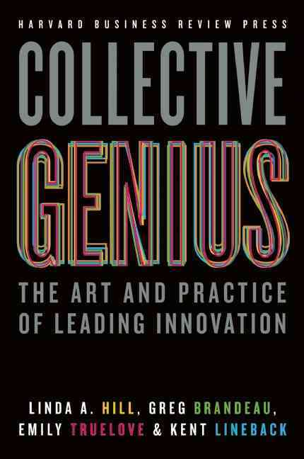 Collective Genius By Hill, Linda A./ Brandeau, Greg/ Truelove, Emily/ Lineback, Kent L.