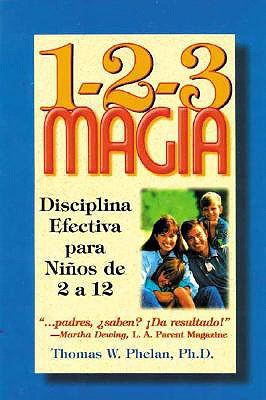 1-2-3 Magia: Diciplina Efectiva Para Ninos De 2 A 12 / 1-2-3 Magic: Effective Discipline for Children 2-12 By Phelan, Thomas W.
